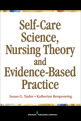 Self-Care Theory, Nursing Science & Evidence-based Nursing Practice By Renpenning, Katherine/ Taylor, Susan